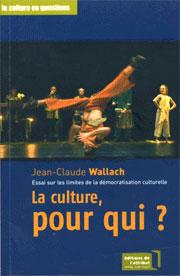 Jean-Claude Wallach - livre «La culture, pour qui ?»